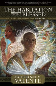 The Habitation of the Blessed by Cat Valente